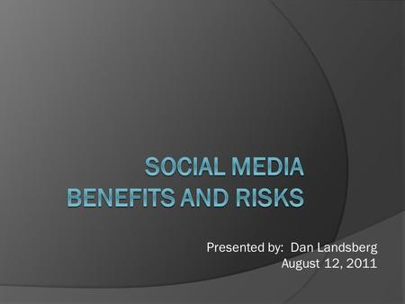 Presented by: Dan Landsberg August 12, 2011. Agenda  What is Social Media?  Social Media's Professional Side  Benefits of Social Media  Regulatory.