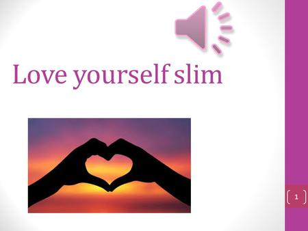 Love yourself slim 1 Love in in the air…. Love is not: Love is not about being perfect Love is not about ignoring or being blind to imperfections and.