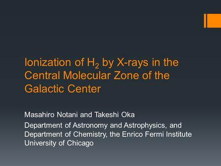 Ionization of H 2 by X-rays in the Central Molecular Zone of the Galactic Center Masahiro Notani and Takeshi Oka Department of Astronomy and Astrophysics,