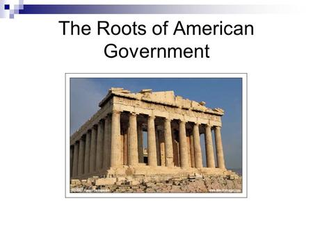 The Roots of American Government. Major Principles of Government Popular Sovereignty Rule of Law Separation of Powers Checks & Balances.