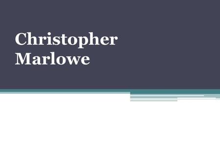 Christopher Marlowe. 1564‐1593 Christopher Marlowe(baptised 26 February 1564; died 30 May 1593) was an English dramatist, poet and translator of the.