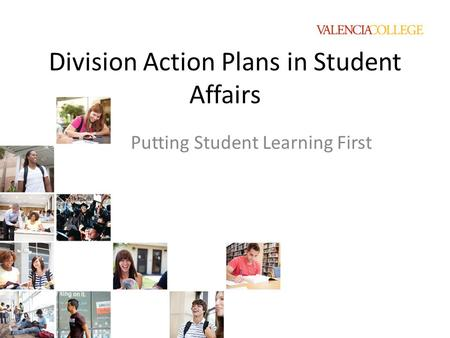 Division Action Plans in Student Affairs Putting Student Learning First.