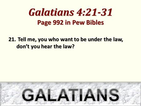 Galatians 4:21-31 Page 992 in Pew Bibles 21. Tell me, you who want to be under the law, don't you hear the law?