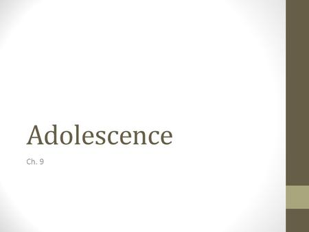 Adolescence Ch. 9. What is adolescence? Adolescence – the transition period between childhood and adulthood Different in all societies – bar mitzvah's,