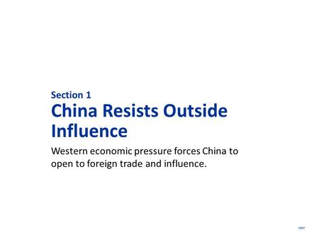 NEXT Section 1 China Resists Outside Influence Western economic pressure forces China to open to foreign trade and influence.