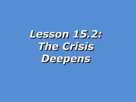 Lesson 15.2: The Crisis Deepens