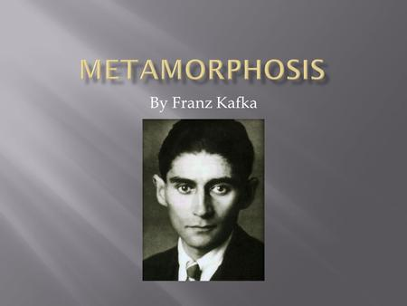 By Franz Kafka.  Kafka was born and raised about 60 miles south of Prague. Though he spoke mainly Czech as a youth, his family's increasing financial.