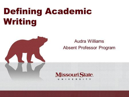 Defining Academic Writing Audra Williams Absent Professor Program.