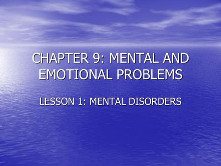 CHAPTER 9: MENTAL AND EMOTIONAL PROBLEMS LESSON 1: MENTAL DISORDERS.