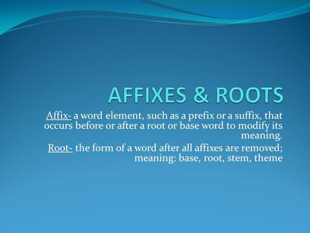 Affix- a word element, such as a prefix or a suffix, that occurs before or after a root or base word to modify its meaning. Root- the form of a word after.