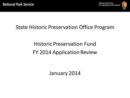 State Historic Preservation Office Program Historic Preservation Fund FY 2014 Application Review January 2014.