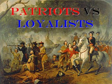 "PATRIOTS VS LOYALISTS.  The colonists should help pay Great Britain for the French and Indian war debt. (Loyalist View)  ""No Taxation without Representation"""