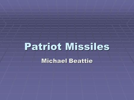 Patriot Missiles Michael Beattie. Overview  Sophisticated guided missile  Designed to detect, target, and hit an incoming missile  Depends on ground-based.