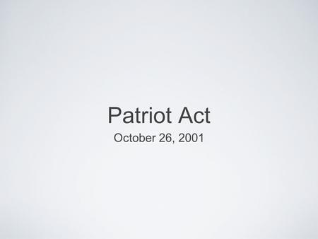 Patriot Act October 26, 2001. United (and) Strengthening America (by) Providing appropriate tools required (to) intercept (and) obstruct Terrorism Act.