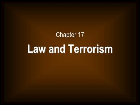Chapter 17 Law and Terrorism.