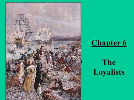 Chapter 6 The Loyalists (1776-1815). We will look at… Details on how areas that were to become Canada and the United States began to distinguish themselves.