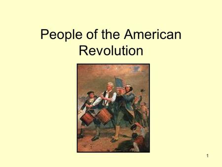 1 People of the American Revolution. 2 Samuel Adams 1722 – 1803 Boston Patriot Organized Sons of Liberty – led protests against Stamp Act of 1765.