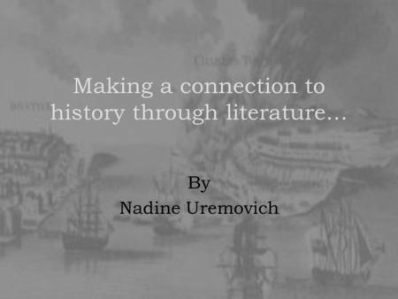 Making a connection to history through literature… By Nadine Uremovich.
