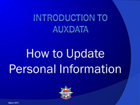 "How to Update Personal Information March 2011. If you have not completed all the steps in the presentation ""Introduction to AUXDATA #1 – How to access."