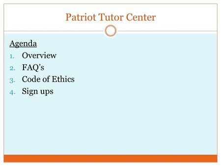 Patriot Tutor Center Agenda 1. Overview 2. FAQ's 3. Code of Ethics 4. Sign ups.