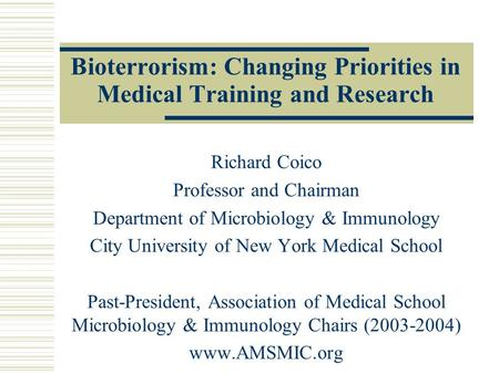Bioterrorism: Changing Priorities in Medical Training and Research Richard Coico Professor and Chairman Department of Microbiology & Immunology City University.
