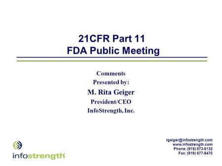 Phone: (919) 573-6132 Fax: (919) 677-8470 21CFR Part 11 FDA Public Meeting Comments Presented by: M. Rita.