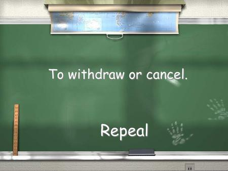 To withdraw or cancel. Repeal. Patriot and president of the Continental Congress from 1775-1777 John Hancock.