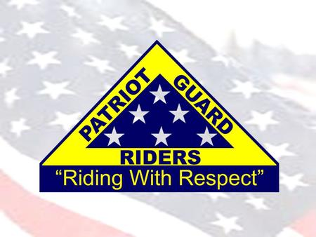 The Patriot Guard Riders is a diverse amalgamation of riders from across the nation. We have one thing in common besides motorcycles. We have an unwavering.