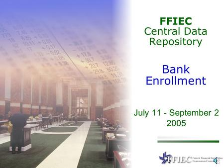 July 11 - September 2 2005 FFIEC Central Data Repository Bank Enrollment.