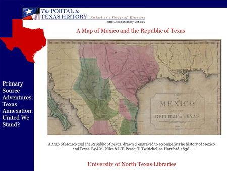University of North Texas Libraries Primary Source Adventures: Texas Annexation: United We Stand? A Map of Mexico and the Republic of Texas. drawn & engraved.