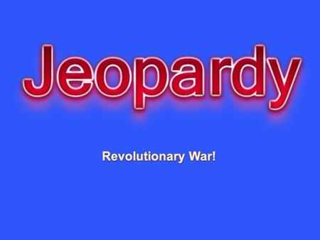 Revolutionary War! Created by Educational Technology Network. www.edtechnetwork.com 2009.