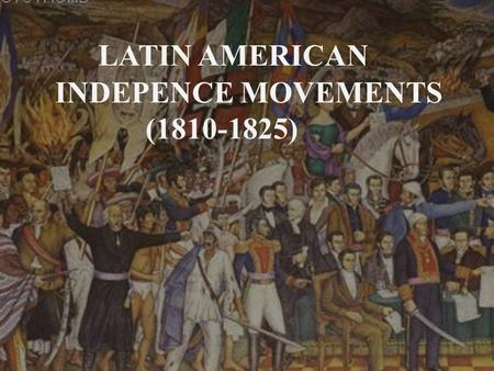 LATIN AMERICAN INDEPENCE MOVEMENTS (1810-1825).  The liberation of Latin America started with the 1789 French Revolution.  The French Revolution involved.