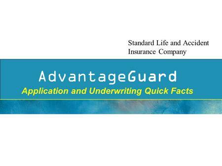 AdvantageGuard Application and Underwriting Quick Facts Standard Life and Accident Insurance Company.