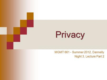 Privacy MGMT 661 - Summer 2012, Dannelly Night 3, Lecture Part 2.