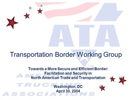Transportation Border Working Group Towards a More Secure and Efficient Border: Facilitation and Security in North American Trade and Transportation Washington,
