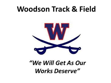 "Woodson Track & Field ""We Will Get As Our Works Deserve"""