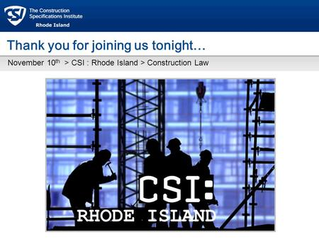 Thank you for joining us tonight… November 10 th > CSI : Rhode Island > Construction Law RHODE ISLAND.