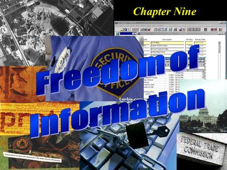 Chapter Nine. Objectives To understand the Freedom of Information Act, where it applies, and how to exercise FOIA rights. To understand the Patriot Act.
