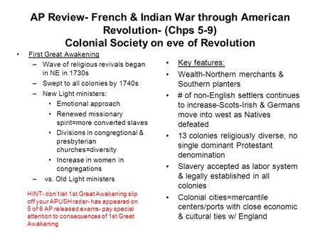 AP Review- French & <strong>Indian</strong> War through American Revolution- (Chps 5-9) Colonial Society on eve <strong>of</strong> Revolution First Great Awakening –Wave <strong>of</strong> religious revivals.
