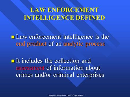 LAW ENFORCEMENT INTELLIGENCE DEFINED n Law enforcement intelligence is the end product of an analytic process n It includes the collection and assessment.