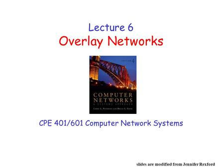 Lecture 6 Overlay Networks CPE 401/601 Computer Network Systems slides are modified from Jennifer Rexford.