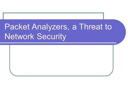 Packet Analyzers, a Threat to Network Security. Agenda Introduction The background of packet analyzers LAN technologies & network protocols Communication.