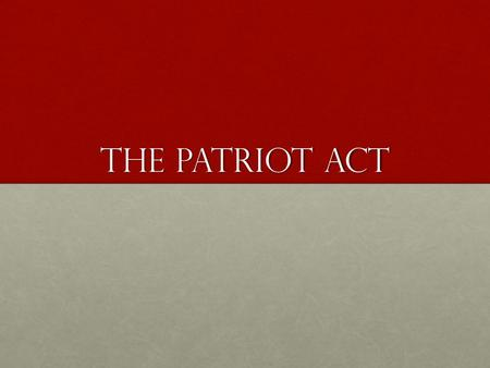 The Patriot ACt. Amendment IV The right of the people to be secure in their persons, houses, papers, and effects, against unreasonable searches and seizures.