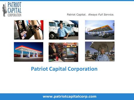 Patriot Capital Corporation. Patriot Capital is dedicated to the financing needs of the retail and commercial petroleum industry, including municipal,