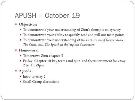 APUSH – October 19 Objectives: To demonstrate your understanding of Zinn's thoughts on tyranny To demonstrate your ability to quickly read and pull out.