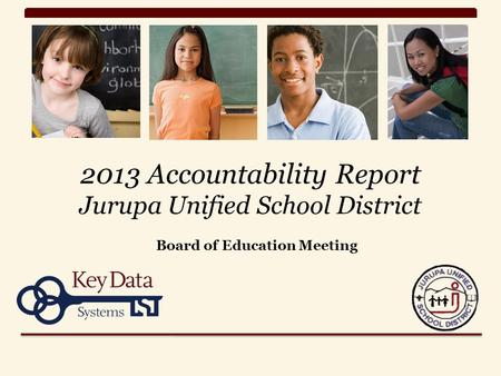 2013 Accountability Report Jurupa Unified School District Board of Education Meeting.