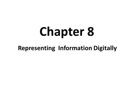 Chapter 8 Representing Information Digitally.