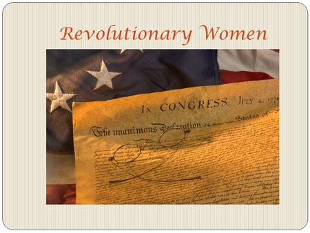 Revolutionary Women. 1620 – Mayflower lands in Plymouth Mass. 1754- The French and Indian War 1764- The Sugar Act 1765- The Stamp Act 1770- Boston Massacre.