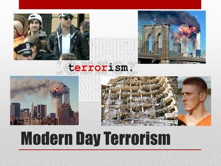"Modern Day Terrorism. Three Perspectives ""This is not a battle between the United States of America and terrorism, but between the free and democratic."