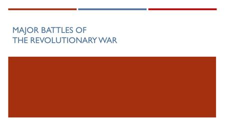 MAJOR BATTLES OF THE REVOLUTIONARY WAR. STARTER – SEPTEMBER 17TH  What were the advantages and disadvantages of both the British and American colonists.